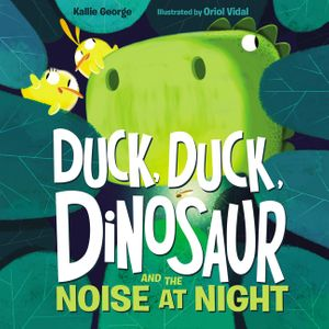 Duck, Duck, Dinosaur and the Noise at Night book image