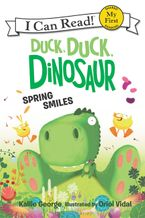 Duck, Duck, Dinosaur: Spring Smiles Hardcover  by Kallie George