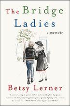 Book cover image: The Bridge Ladies: A Memoir