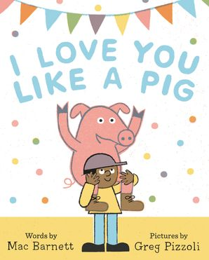 I Love You Like a Pig Hardcover  by Mac Barnett
