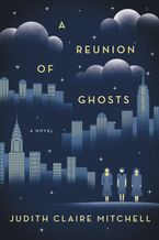 A Reunion of Ghosts Hardcover  by Judith Claire Mitchell