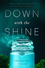 Down with the Shine Hardcover  by Kate Karyus Quinn