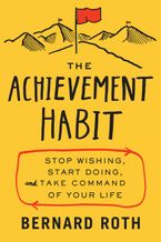 The Achievement Habit Hardcover  by Bernard Roth