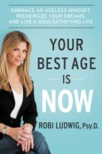 Your Best Age Is Now Hardcover  by Robi Ludwig