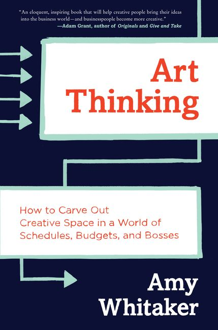 Book cover image: Art Thinking: How to Carve Out Creative Space in a World of Schedules, Budgets, and Bosses