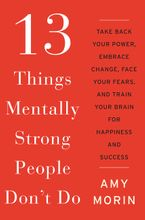 13 Things Mentally Strong People Don't Do Hardcover  by Amy Morin