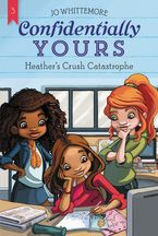 Confidentially Yours #3: Heather's Crush Catastrophe Paperback  by Jo Whittemore