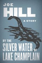 By the Silver Water of Lake Champlain eBook  by Joe Hill