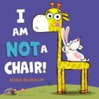 I Am Not a Chair! Hardcover  by Ross Burach