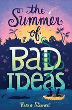 The Summer of Bad Ideas - Kiera Stewart