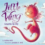 Little Wing Learns to Fly Hardcover  by Calista Brill