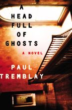 A Head Full of Ghosts Hardcover  by Paul Tremblay