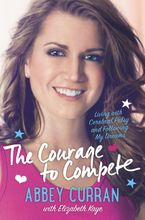 The Courage to Compete Hardcover  by Abbey Curran