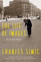 The Life of Images Hardcover  by Charles Simic