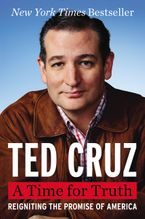 A Time for Truth Hardcover  by Ted Cruz