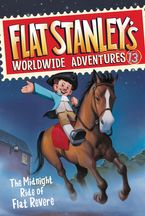Flat Stanley's Worldwide Adventures #13: The Midnight Ride of Flat Revere Hardcover  by Jeff Brown