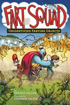 Fart Squad #3: Unidentified Farting Objects Hardcover  by Seamus Pilger