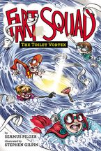 Fart Squad #4: The Toilet Vortex Hardcover  by Seamus Pilger