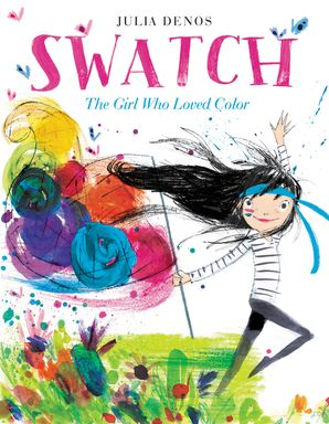 Swatch: The Girl Who Loved Color Hardcover  by