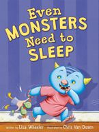 Even Monsters Need to Sleep Hardcover  by Lisa Wheeler