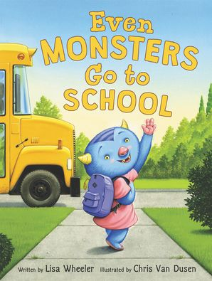 Even Monsters Go to School Hardcover  by Lisa Wheeler