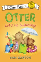 Otter: Let's Go Swimming! Hardcover  by Sam Garton