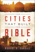 The Cities That Built the Bible Paperback  by Robert Cargill
