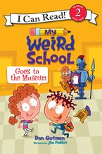 My Weird School Goes to the Museum Hardcover  by Dan Gutman