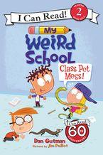 My Weird School: Class Pet Mess! - Dan Gutman