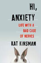 Hi, Anxiety - Kat Kinsman
