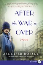 After the War Is Over Paperback LTE by Jennifer Robson