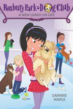Roxbury Park Dog Club #5: A New Leash on Life Paperback  by Daphne Maple