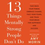 13 Things Mentally Strong People Don't Do Downloadable audio file UBR by Amy Morin