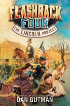 Flashback Four #1: The Lincoln Project Hardcover  by Dan Gutman