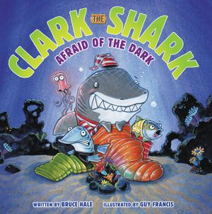 Clark the Shark: Afraid of the Dark book image