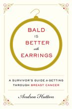 Bald Is Better with Earrings Paperback  by Andrea Hutton