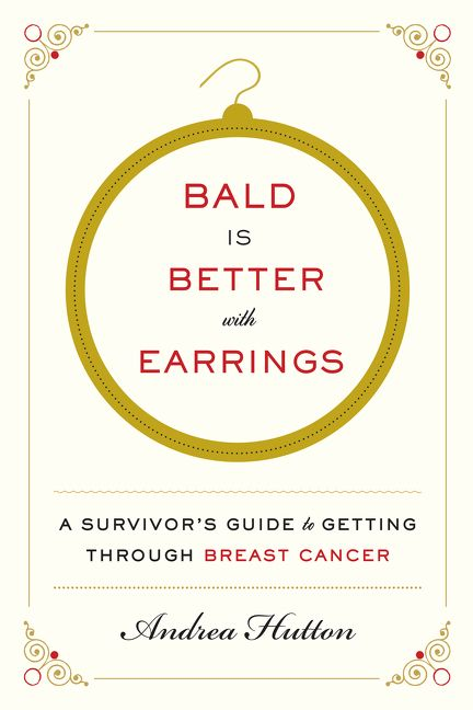 Book cover image: Bald Is Better with Earrings: A Survivor's Guide to Getting Through Breast Cancer