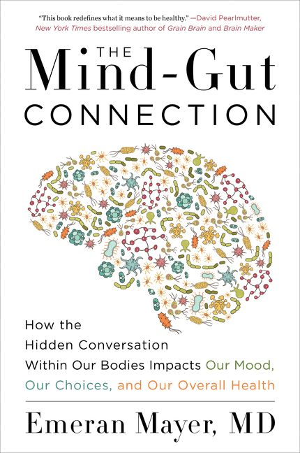 Book cover image: The Mind-Gut Connection: How the Hidden Conversation Within Our Bodies Impacts Our Mood, Our Choices, and Our Overall Health