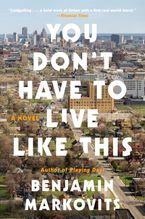 You Don't Have to Live Like This Paperback  by Benjamin Markovits