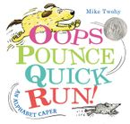 Oops, Pounce, Quick, Run! Hardcover  by Mike Twohy