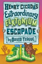 Henry Cicada's Extraordinary Elktonium Escapade Hardcover  by David Teague