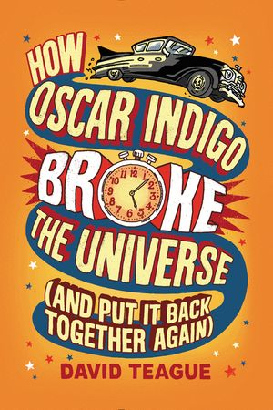 How Oscar Indigo Broke the Universe (And Put It Back Together Again) book image