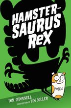 Hamstersaurus Rex Hardcover  by Tom O'Donnell