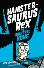 Hamstersaurus Rex vs. Squirrel Kong Hardcover  by Tom O'Donnell