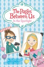 The Pages Between Us: In the Spotlight Hardcover  by Lindsey Leavitt