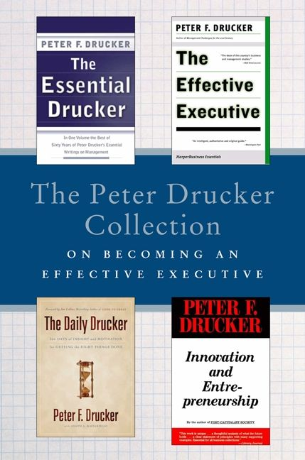 Book cover image: The Peter Drucker Collection on Becoming An Effective Executive: The Essential Drucker, The Effective Executive, The Daily Drucker, and Innovation and Entrepreneurship