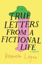 True Letters from a Fictional Life Hardcover  by Kenneth Logan