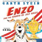 Enzo and the Fourth of July Races Hardcover  by Garth Stein