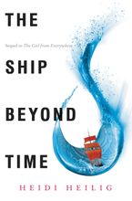 The Ship Beyond Time Hardcover  by Heidi Heilig