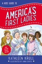 A Kids' Guide to America's First Ladies Hardcover  by Kathleen Krull